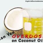 Can You Overdose On Coconut Oil: HybridRastaMama.com